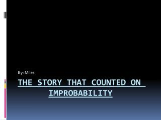 The Story that Counted on  improbability