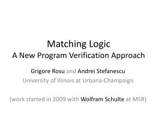 Matching Logic A New Program Verification Approach