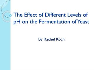 The  Effect of Different Levels of  pH  on the Fermentation of Yeast