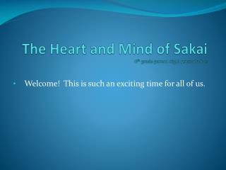 The Heart and Mind of Sakai 4 th  grade parent night presentation