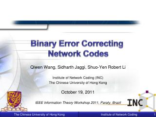 Qiwen  Wang,  Sidharth Jaggi ,  Shuo -Yen Robert Li Institute of Network Coding (INC)