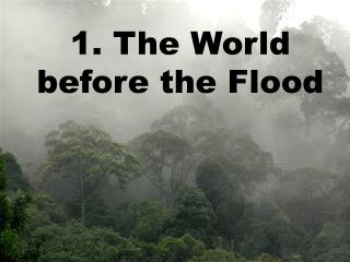 1. The World before the Flood