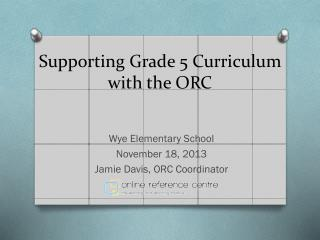 Supporting Grade 5  Curriculum with  the  ORC
