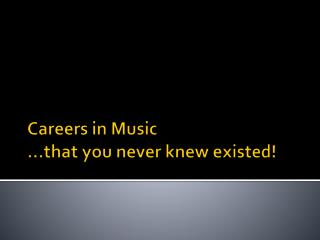 Careers in Music …that you never knew existed!
