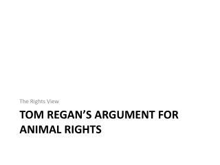 TOM Regan's argument FOR ANIMAL RIGHTS