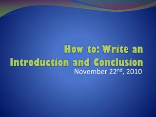 How to: Write  an  Introduction and Conclusion