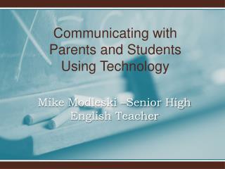 Mike Modleski  –Senior  High  English Teacher