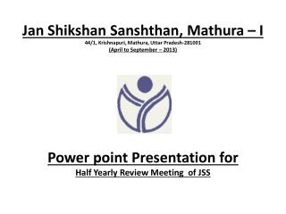 Power point Presentation for Half Yearly Review Meeting  of JSS