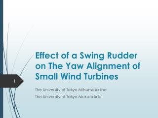 Effect of a Swing Rudder on The Yaw Alignment of Small Wind Turbines