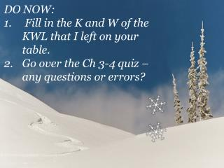 DO NOW:  Fill in the K and W of the KWL that I left on your table.