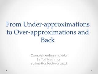 From Under-approximations to Over-approximations and Back