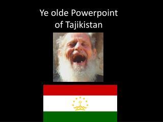 Ye  olde Powerpoint of Tajikistan