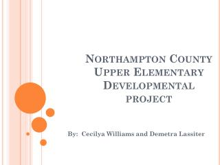 Northampton County Upper Elementary Developmental project