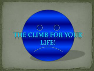 THE CLIMB FOR YOUR LIFE!