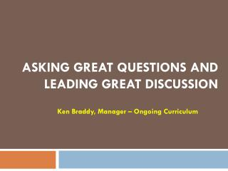 Asking Great questions and leading great discussion