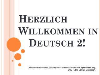Herzlich Willkommen  in Deutsch 2!