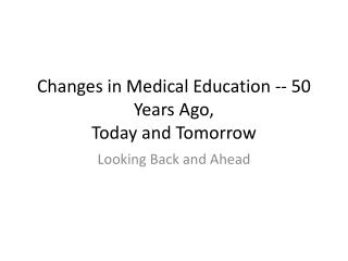 Changes in Medical Education -- 50 Years Ago, Today and Tomorrow