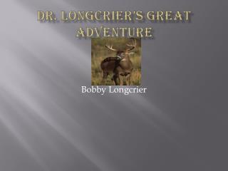Dr. Longcrier�s Great Adventure