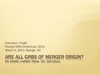 Are all  grbs  of merger origin? FJV, Zhang,  o'brien ,  troja , 727, 109 (2011)