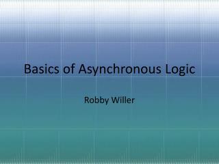 Basics of Asynchronous Logic