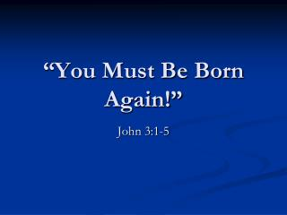 """You Must Be Born Again!"""