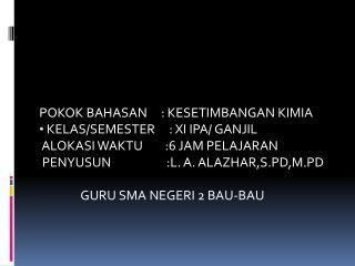 POKOK BAHASAN     : KESETIMBANGAN KIMIA  KELAS/SEMESTER     : XI IPA/ GANJIL