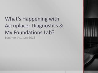 What's Happening with Accuplacer Diagnostics & My Foundations Lab?