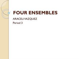 FOUR ENSEMBLES