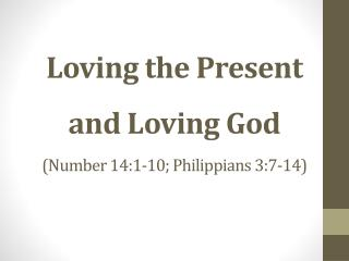 Loving the Present and Loving God (Number 14:1-10; Philippians 3:7-14)