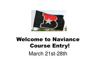 Welcome to  Naviance  Course Entry! March 21st-28th