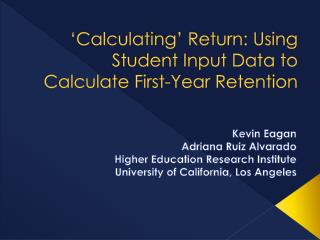 'Calculating' Return: Using Student Input Data to Calculate First-Year Retention