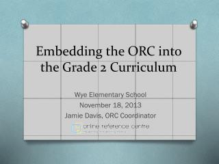 Embedding the  ORC into  the Grade 2  Curriculum