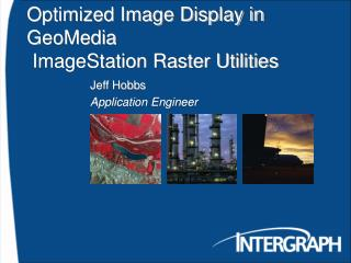Optimized Image Display in GeoMedia  ImageStation Raster Utilities