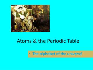 Atoms & the Periodic Table