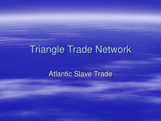 Triangle Trade Network