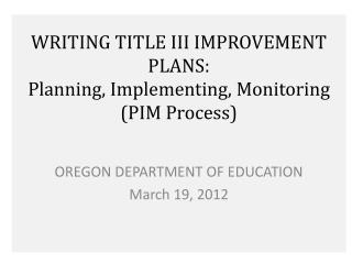 WRITING TITLE III IMPROVEMENT PLANS: Planning, Implementing, Monitoring (PIM Process)