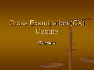 Cross Examination (CX) Debate