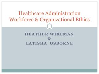 Healthcare Administration Workforce & Organizational Ethics