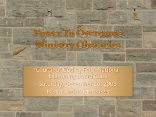 Power To Overcome  Ministry Obstacles