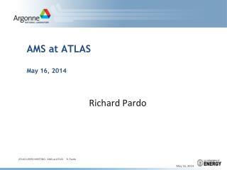 AMS at ATLAS May 16, 2014