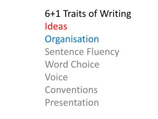 6+1 Traits of Writing Ideas Organisation Sentence Fluency Word Choice Voice Conventions