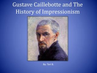 Gustave Caillebotte  and The History of Impressionism