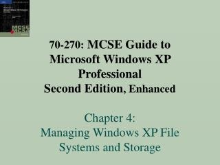 70-270: MCSE Guide to  Microsoft Windows XP Professional  Second Edition, Enhanced  Chapter 4:  Managing Windows XP File
