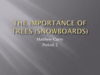 The Importance of Trees (Snowboards)