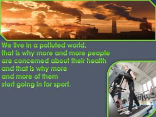 We live in a polluted world ,  that is why more and more people a re concerned about their health