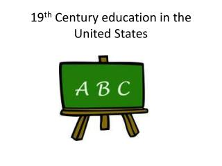 19 th  Century education in the United States