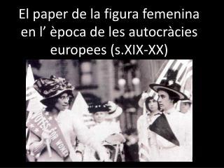El paper de la figura femenina en l' època de les autocràcies europees (s.XIX-XX)