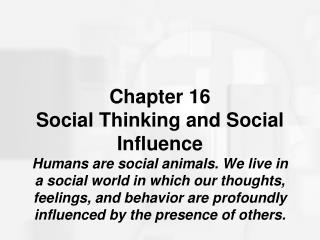Chapter 16  Social Thinking and Social Influence Humans are social animals. We live in a social world in which our thoug