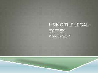Using the Legal system