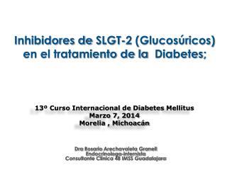 Inhibidores de  SLGT-2 (Glucosúricos) en el tratamiento de la   Diabetes;